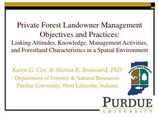 Karen G. Cox & Shorna R. Broussard, PhD Department of Forestry & Natural Resources Purdue University, West Lafa