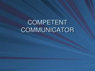 COMPETENT COMMUNICATOR