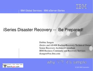 iSeries Disaster Recovery --  Be Prepared!