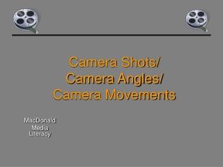 Camera Shots/ Camera Angles/ Camera Movements