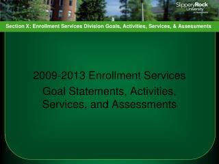 2009-2013 Enrollment Services Goal Statements, Activities, Services, and Assessments
