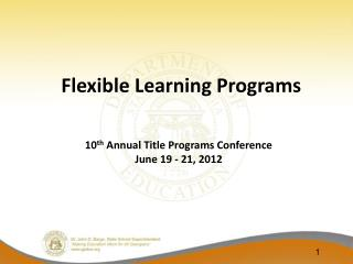 Flexible Learning Programs 10 th  Annual Title Programs Conference June 19 - 21, 2012