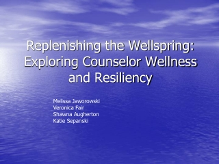 Replenishing the Wellspring: Exploring Counselor Wellness and Resiliency