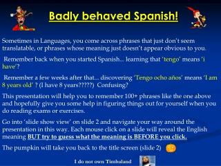 Badly behaved Spanish!