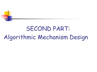 SECOND PART: Algorithmic Mechanism Design