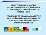 MINIST RIO DA EDUCA  O SECRETARIA DE EDUCA  O B SICA  COORDENA  O  DOS SISTEMAS DE ENSINO - CGS  PROGRAMA DE ACOMPANHAME