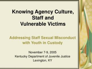 Knowing Agency Culture,  Staff and  Vulnerable Victims