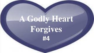 A Godly Heart Forgives  #4