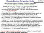 Muon to Electron Conversion- Mu2e  Neutrino-less, coherent conversion in the field of a nucleus An example of Charged Le