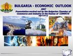 BULGARIA - ECONOMIC  OUTLOOK  2007 Presentation worked out by the Bulgarian Chamber of Commerce and Industry in the fram