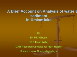 By Dr. P.K. Ghosh PS & Head (WM) ICAR Research Complex for NEH Region Umiam, Umroi Road, Meghalaya