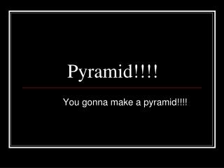 Pyramid!!!!