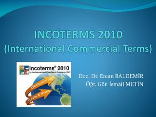 INCOTERMS 2010 (International  Commercial Terms )
