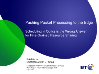 Bob Briscoe Chief Researcher, BT Group European Conf on Optical Communication (ECOC)