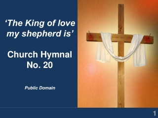 'The King of love my shepherd is' Church Hymnal No. 20 Public Domain