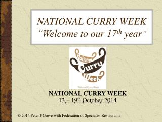 "NATIONAL CURRY WEEK ""Welcome to our 17 th  year """