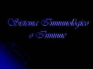 Sistema Inmunológico o Inmune