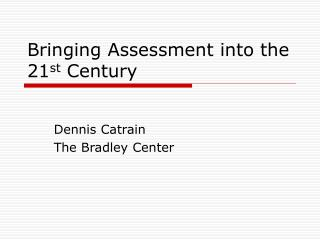 Bringing Assessment into the 21 st  Century