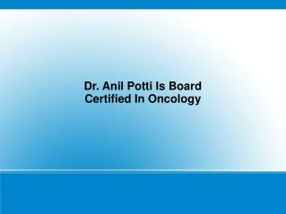 Dr. Anil Potti Is Board Certified In Oncology