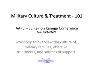 Military Culture & Treatment - 101 AAPC – SE Region Kanuga Conference Date 10/24/2009