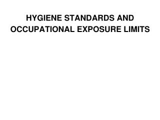 HYGIENE STANDARDS AND OCCUPATIONAL EXPOSURE LIMITS