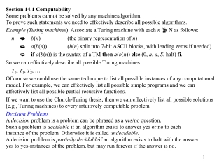 Section 14.1 Computability Some problems cannot be solved by any machine/algorithm.