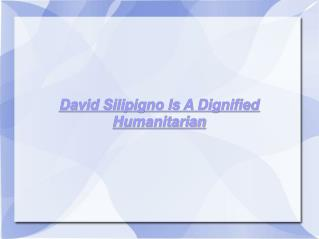 David Silipigno Is A Dignified Humanitarian