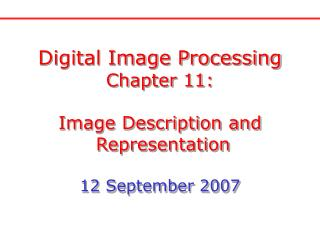 Digital Image Processing Chapter 11: Image Description and  Representation 12 September 2007