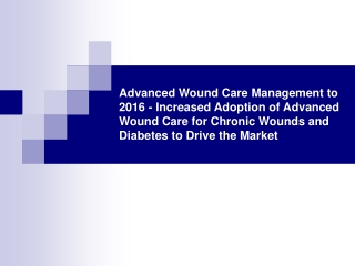 Advanced Wound Care Management to 2016