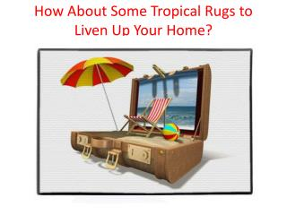 How About Some Tropical Rugs to Liven Up Your Home