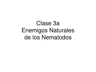 Clase 3a Enemigos Naturales de los Nematodos