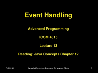 Event Handling Advanced Programming ICOM 4015 Lecture 13 Reading: Java Concepts Chapter 12