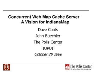Concurrent Web Map Cache Server            A Vision for IndianaMap