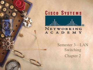 Semester 3—LAN Switching Chapter 2