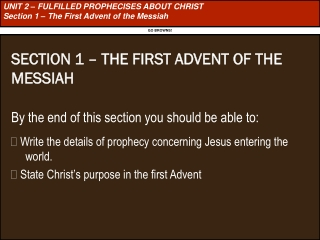 UNIT 2 – FULFILLED PROPHECISES ABOUT CHRIST Section 1 – The First Advent of the Messiah
