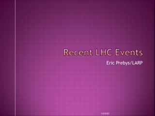 Recent LHC Events