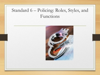 Standard  6 – Policing: Roles, Styles, and Functions
