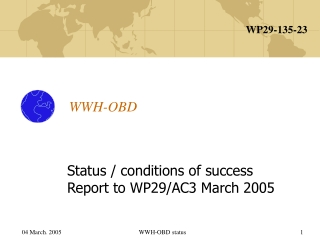 Status / conditions of success Report to WP29/AC3 March 2005