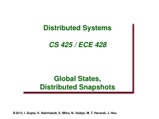 Distributed Systems CS 425 / ECE 428 Global States, Distributed Snapshots