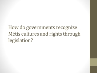 How do governments recognize Métis cultures and rights through legislation?