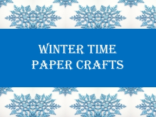 Winter Time  Paper Crafts