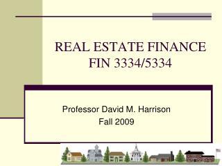 REAL ESTATE FINANCE FIN 3334/5334