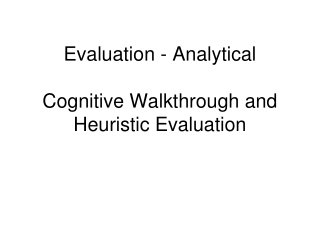 Evaluation - Analytical Cognitive Walkthrough and Heuristic Evaluation