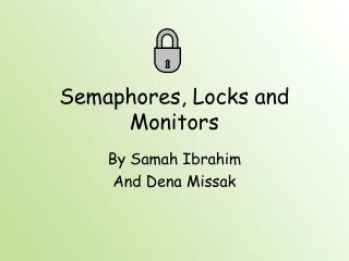 Semaphores, Locks and Monitors