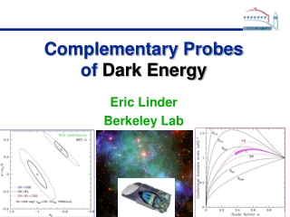 Complementary Probes of Dark Energy Eric Linder Berkeley Lab