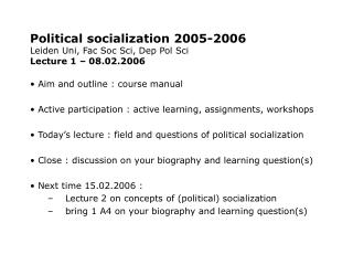 Political socialization 2005-2006 Leiden Uni, Fac Soc Sci, Dep Pol Sci Lecture 1 – 08.02.2006