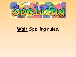 Wal:  Spelling rules.