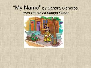 """My Name""  by Sandra Cisneros from  House on Mango Street"