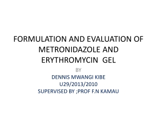 FORMULATION AND EVALUATION OF METRONIDAZOLE AND ERYTHROMYCIN  GEL