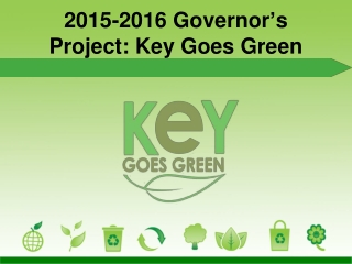 2015-2016 Governor ' s Project: Key Goes Green